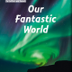 Our Fantastic World